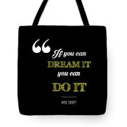 If You Can Dream It You Can Do It Tote Bag