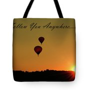 I'll Follow You Anywhere Tote Bag