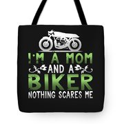 Im A Mom And A Biker Nothing Scares Me Tote Bag