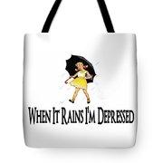 I'm Depressed It's Raining Tote Bag