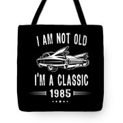 Im Not Old Im A Classic Since 1985 Birthday Gift Tote Bag