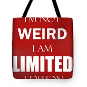 I'm Not Weird, I Am Limited Edition Tote Bag