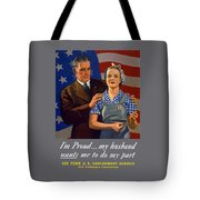 I'm Proud... My Husband Wants Me To Do My Part Tote Bag