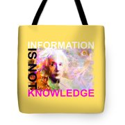 Information Is Not Knowledge Tote Bag