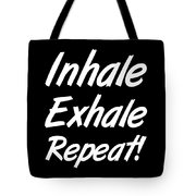 Inhale Exhale Repeat Tote Bag