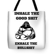 Inhale The Good Shit, Exhale The Bullshit Tote Bag
