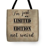Inspiring Quotes Not Weird Just A Limited Edition Tote Bag