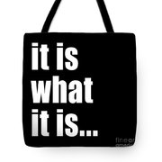 It Is What It Is On Black Tote Bag