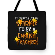 It Takes A Lot Of Sparkle To Be A English Teacher Tote Bag