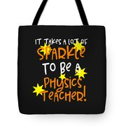 It Takes A Lot Of Sparkle To Be A Physics Teacher Tote Bag