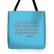 John 8 36 If The Son Sets You Free, You Will Be Free Indeed A Bible Verse Scripture Of Faith And Sal Tote Bag