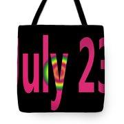 July 23 Tote Bag