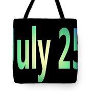 July 25 Tote Bag