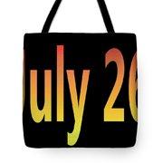 July 26 Tote Bag