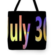 July 30 Tote Bag