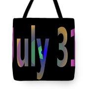 July 31 Tote Bag