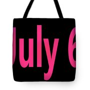 July 6 Tote Bag
