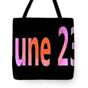 June 23 Tote Bag