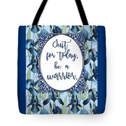 Just For Today, Be A Warrior Tote Bag