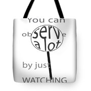 Just Watch Tote Bag