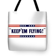 Keep 'em Flying Tote Bag by War Is Hell Store