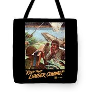 Keep That Lumber Coming Tote Bag
