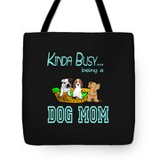 Kinda Busy Being A Dog Mom Tote Bag