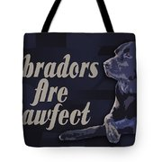 Labradors Are Pawfect Tote Bag