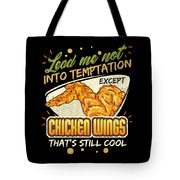 Lead Me Not Into Temptation Except Chicken Wings Thats Still Cool Tote Bag