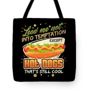 Lead Me Not Into Temptation Except Hot Dogs Thats Still Cool Tote Bag