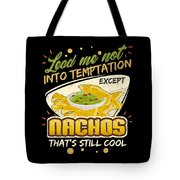 Lead Me Not Into Temptation Except Nachos Thats Still Cool Tote Bag