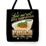 Lead Me Not Into Temptation Except Pasta Thats Still Cool Tote Bag