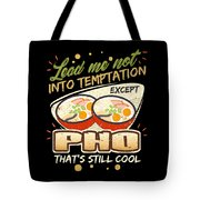 Lead Me Not Into Temptation Except Pho Thats Still Cool Tote Bag