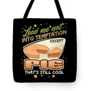 Lead Me Not Into Temptation Except Pie Thats Still Cool Tote Bag