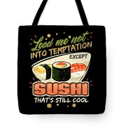 Lead Me Not Into Temptation Except Sushi Thats Still Cool Tote Bag