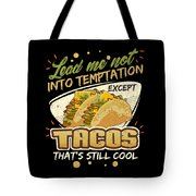 Lead Me Not Into Temptation Except Tacos Thats Still Cool Tote Bag