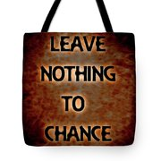 Leave Nothing To Chance Tote Bag
