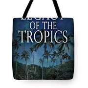Legacy Of The Tropics Tote Bag