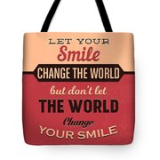 Let Your Smile Change The World Tote Bag