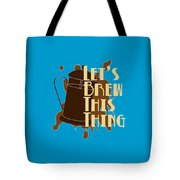 Let's Brew This Thing Tote Bag