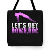 Lets Get Down Dog Tote Bag
