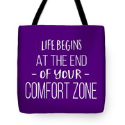 Life Begins At The End Of Your Comfort Zone Tee Tote Bag