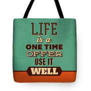 Life Is A One Time Offer Tote Bag