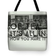 Life Is Like A Cup Of Tea Tote Bag