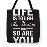 Life Is Tough My Darling, But So Are You Tote Bag