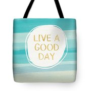 Live A Good Day- Art By Linda Woods Tote Bag