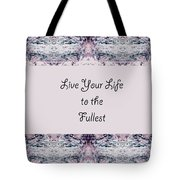 Live Your Life To The Fullest Tote Bag