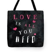 Love Is All You Need Motivational Quote Tote Bag