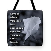 Love Is When You Look Into Someone's Eyes And You See Their Hear Tote Bag