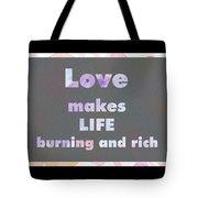 Love Makes Life Burning And Rich Tote Bag